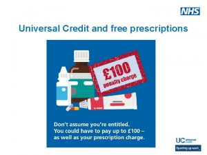 Universal Credit and free prescriptions Are you getting