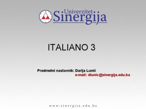 ITALIANO 3 Predmetni nastavnik Darija Luni email dlunicsinergija