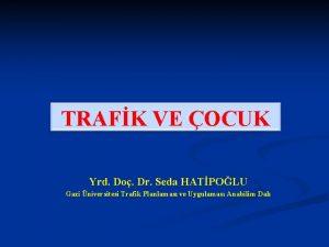 TRAFK VE OCUK Yrd Do Dr Seda HATPOLU