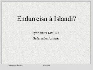 Endurreisn slandi Fyrirlestur LIM 103 Gumundur rmann LIM