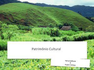 Patrimnio Cultural Raissa Balthazar Regina Santiago PATRIMNIO Um