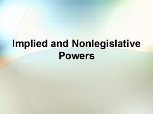 Implied and Nonlegislative Powers Review of Powers Expressed