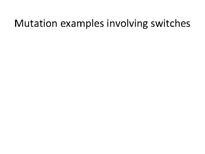 Mutation examples involving switches What Darwin never knew