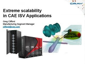 Extreme scalability in CAE ISV Applications Greg Clifford