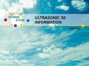 CHANG SUNG ULTRASONIC 50 INFORMATION Chang Sung Company