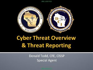 UNCLASSIFIED Cyber Threat Overview Threat Reporting Donald Todd