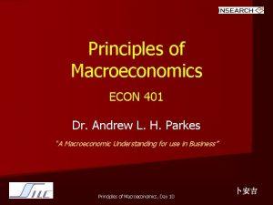Principles of Macroeconomics ECON 401 Dr Andrew L