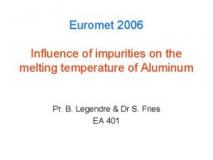 Euromet 2006 Influence of impurities on the melting