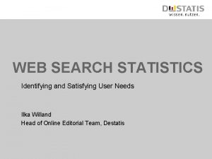 WEB SEARCH STATISTICS Identifying and Satisfying User Needs