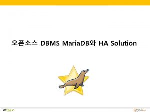 DBMS Maria DB HA Solution Maria DB Galera