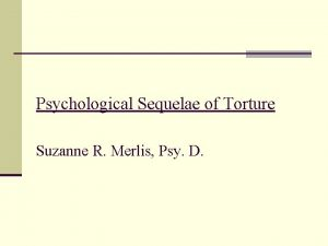 Psychological Sequelae of Torture Suzanne R Merlis Psy