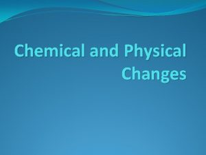 Chemical and Physical Changes Physical Property A property