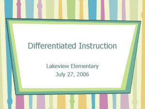 Differentiated Instruction Lakeview Elementary July 27 2006 Agenda