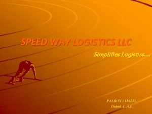 SPEED WAY LOGISTICS LLC Simplifies Logistics P O