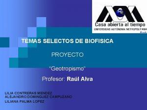 TEMAS SELECTOS DE BIOFISICA PROYECTO Geotropismo Profesor Ral