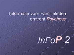 Informatie voor Familieleden omtrent Psychose In Fo P