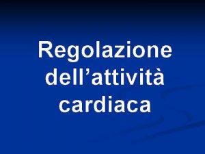 Regolazione dellattivit cardiaca Iniziamo una parte che riguarda