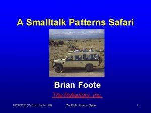 A Smalltalk Patterns Safari Brian Foote The Refactory
