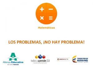 LOS PROBLEMAS NO HAY PROBLEMA Los problemas No