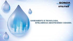 SANEAMENTO E TECNOLOGIA INTELIGNCIA ABASTECENDO CIDADES SONDA na