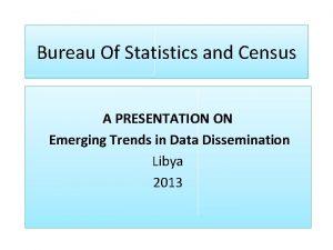 Bureau Of Statistics and Census A PRESENTATION ON