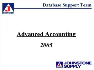 Database Support Team Advanced Accounting 2005 Database Support
