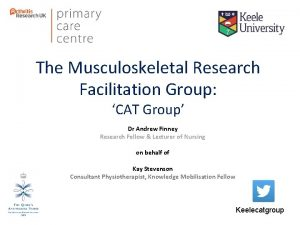 The Musculoskeletal Research Facilitation Group CAT Group Dr
