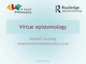 Virtue epistemology Michael Lacewing enquiriesalevelphilosophy co uk Michael