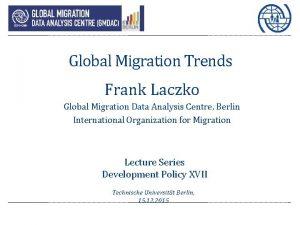 Global Migration Trends Frank Laczko Global Migration Data