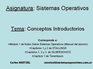 Asignatura Sistemas Operativos Tema Conceptos Introductorios Corresponde a