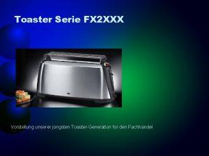 Toaster Serie FX 2 XXX Vorstellung unserer jngsten