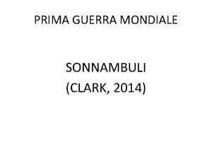 PRIMA GUERRA MONDIALE SONNAMBULI CLARK 2014 UNA GUERRA