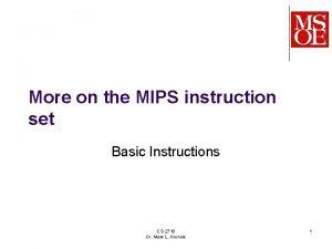 More on the MIPS instruction set Basic Instructions