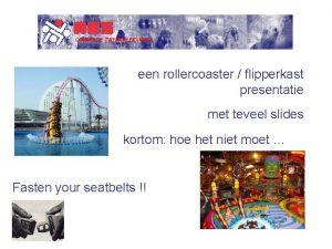 een rollercoaster flipperkast presentatie met teveel slides kortom