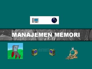 MANAJEMEN MEMORI Latar Belakang Memori merupakan inti dari