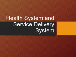 Health System and Service Delivery System Learning objectives