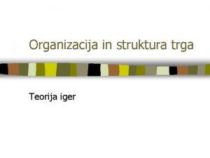 Organizacija in struktura trga Teorija iger Teme n