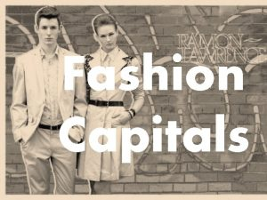 Fashion Capitals fashion capital A location which is