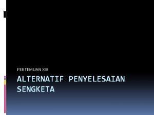 PERTEMUAN XIII ALTERNATIF PENYELESAIAN SENGKETA Pengertian Pranata penyelesaian