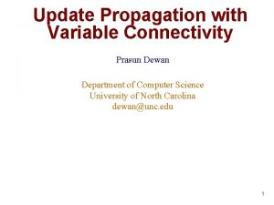 Update Propagation with Variable Connectivity Prasun Dewan Department