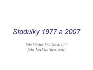 Stodlky 1977 a 2007 foto Vclav Vanura 1977