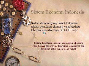 Sistem Ekonomi Indonesia Sistem ekonomi yang dianut Indonesia
