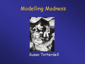 Modelling Madness Susan Totterdell Madness in Art Can