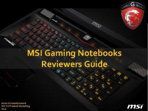 MSI Gaming Notebooks Reviewers Guide Joran Schoonderwoerd MSI