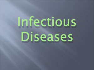 Infectious Diseases What is an infectious disease Illness