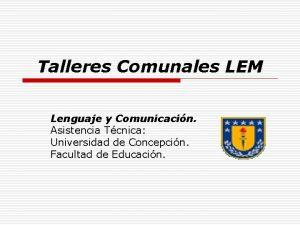 Talleres Comunales LEM Lenguaje y Comunicacin Asistencia Tcnica