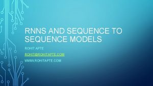 RNNS AND SEQUENCE TO SEQUENCE MODELS ROHIT APTE