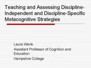 Teaching and Assessing Discipline Independent and DisciplineSpecific Metacognitive