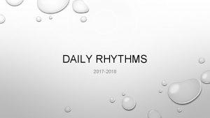 DAILY RHYTHMS 2017 2018 DAILY RHYTHM DAILY RHYTHM