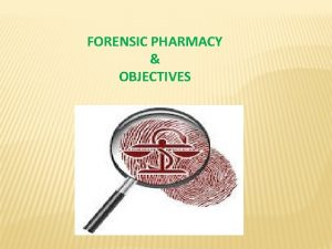 FORENSIC PHARMACY OBJECTIVES FORENSIC PHARMACY OR PHARMACEUTICAL JURISPRUDENCE
